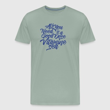 Vitamins All you need is a good dose vitamine sea - Men's Premium T-Shirt