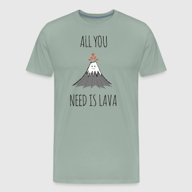 ALL YOU NEED IS LAVA - Men's Premium T-Shirt
