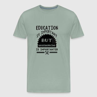 Education Is Important Education is important but woodworking - Men's Premium T-Shirt