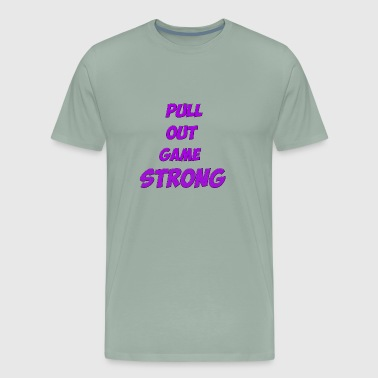 Pull Out Game Strong Shirts - Men's Premium T-Shirt