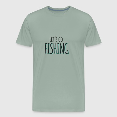 Let's Go Fishing - Gift - Shirt - Men's Premium T-Shirt