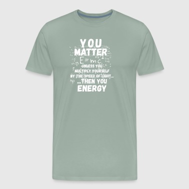 You matter ...then you energy - Men's Premium T-Shirt