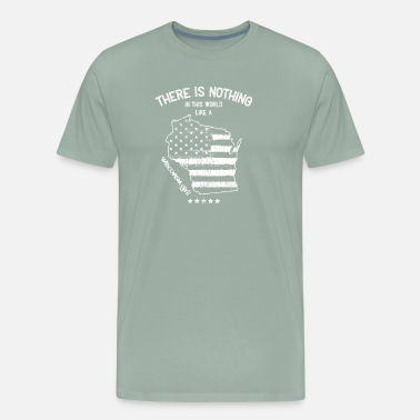 Wisconsin Pride USA: Nothing Like A Wisconsin State Girl Gift - Men's Premium T-Shirt