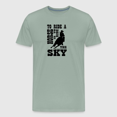 Ride A Horse To ride a horse is to ride the sky - Men's Premium T-Shirt