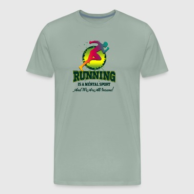 Runner Stuff Running is a mental sport gift idea - Men's Premium T-Shirt