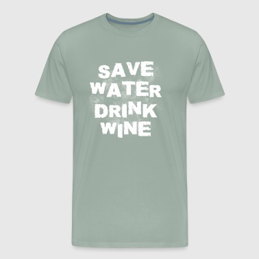 save water drink wine, wine, drinking, alcohol - Men's Premium T-Shirt