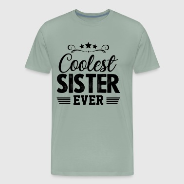 Coolest Sister Ever Shirt - Men's Premium T-Shirt