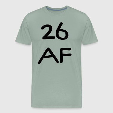 26 Birthday Gift Ideas 26 AF Funny Gift Idea - Men's Premium T-Shirt