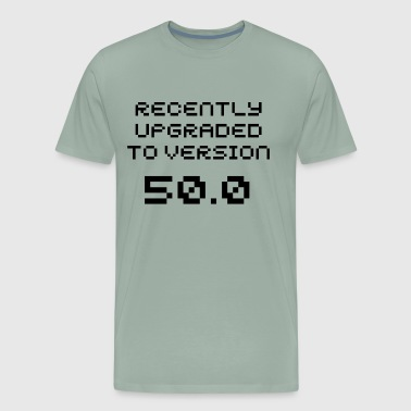 Recently Upgraded To Version 50.0 Birthday Gift Present Great Funny Gift Idea - Men's Premium T-Shirt