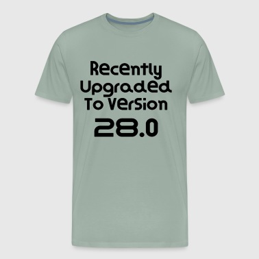 Recently Upgraded To Version 28.0 Birthday Gift Present Funny Gift Idea - Men's Premium T-Shirt