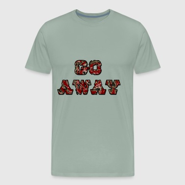 Go Away - Men's Premium T-Shirt