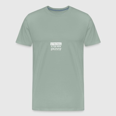 Skinny Strong Strong is the new skinny - Men's Premium T-Shirt