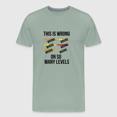Levels Wrong On So Many Levels Funny Shirts - Men's Premium T-Shirt