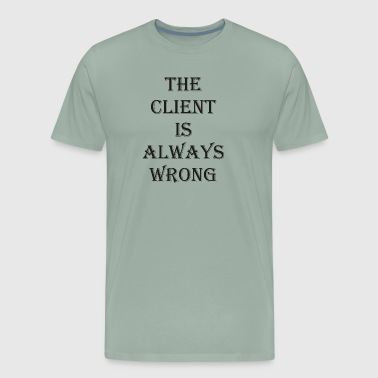 Mood The Client is always wrong - Men's Premium T-Shirt