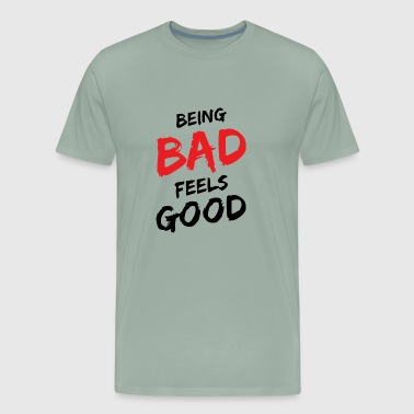 Being bad feels good - Men's Premium T-Shirt