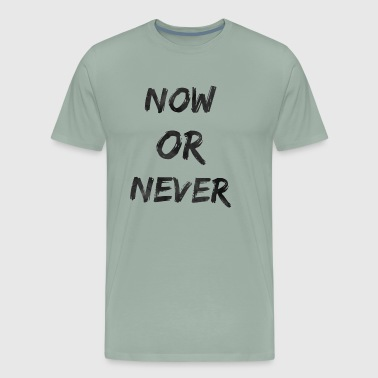 Now Or Never Now Or Never - Men's Premium T-Shirt