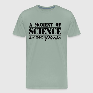 A Moment Of Science Please Shirt - Men's Premium T-Shirt