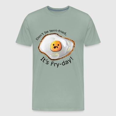 Don't be terri-fried, It's Fry-day! - Men's Premium T-Shirt