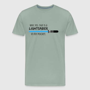 Why, Yes. That is a Lightsaber in my Pocket. - Men's Premium T-Shirt