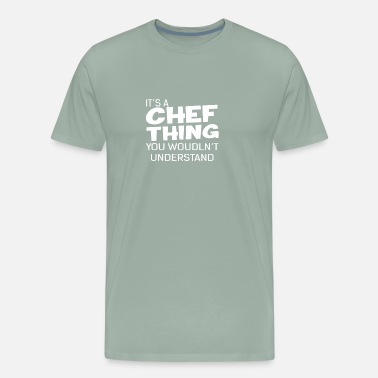 Chef Quotes Chef Thing You Wouldn t - Men's Premium T-Shirt