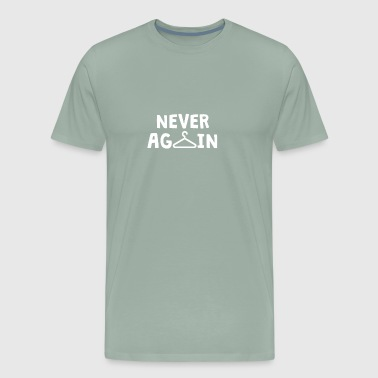 never again - Men's Premium T-Shirt