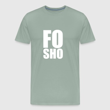FO SHO - Men's Premium T-Shirt