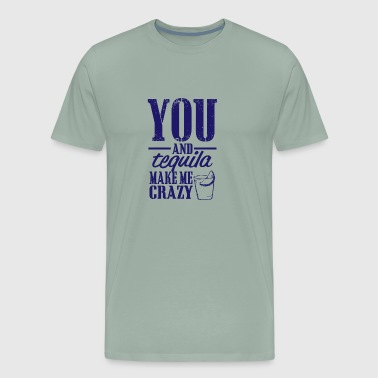 you and tequila make me crazy - Men's Premium T-Shirt