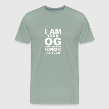 I Am Your OG And I Will Be Respected As Such - Men's Premium T-Shirt