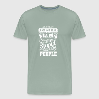 Does Not Play Well with stupid people - Men's Premium T-Shirt