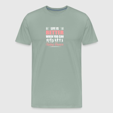 Life Is Better When You Can Swing Dance - Men's Premium T-Shirt
