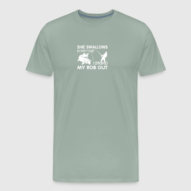 Everytime She Swallows I Bring Rod Out Fishing - Men's Premium T-Shirt