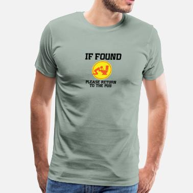 Found If Found, Please Return To The Pub! - Men's Premium T-Shirt