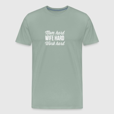 Mom hard Wife hard Work hard - Men's Premium T-Shirt