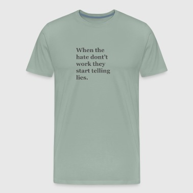 When the hate dont t work they start telling lies - Men's Premium T-Shirt