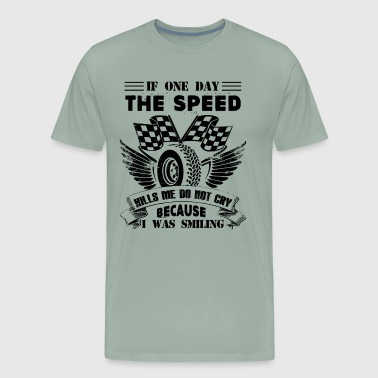 If One Day The Speed Kills Shirt - Men's Premium T-Shirt