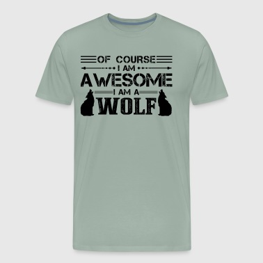 Of Course I Am Awesome I Am A Wolf Shirt - Men's Premium T-Shirt