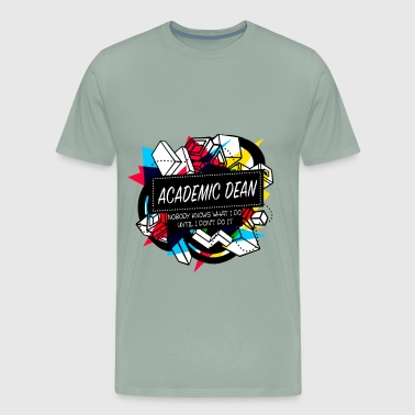 ACADEMIC DEAN NOBODY KNOWS WHAT I DO UNTIL I DON - Men's Premium T-Shirt