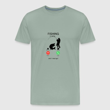 Fishing is calling & i must go ! - Men's Premium T-Shirt