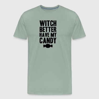 Bitches Witches bitch better have my money - Men's Premium T-Shirt