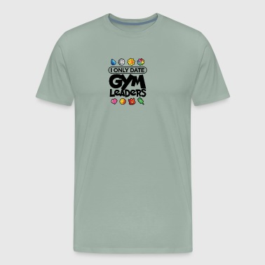 I Only Date Gym Leaders - Men's Premium T-Shirt