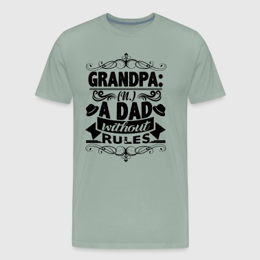 Grandpa Definition A Dad Without Rules Shirt - Men's Premium T-Shirt