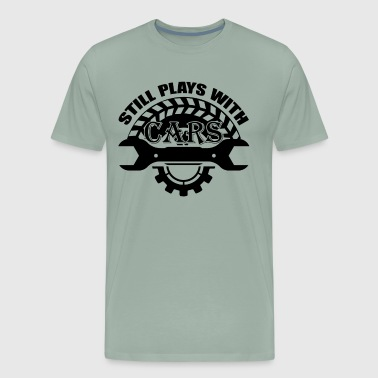 Still Playing With Cars Car Mechanic Still Plays With Cars Shirt - Men's Premium T-Shirt