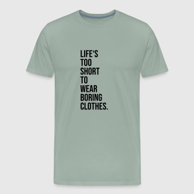 Life s too short to wear boring clothes - Men's Premium T-Shirt