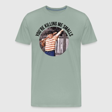 You re Killing Me Smalls Sandlot - Men's Premium T-Shirt