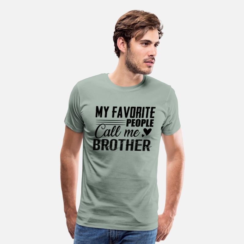 Brother T-Shirts - My Favorite People Call Me Brother Shirt - Men's Premium T-Shirt steel green