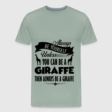 Always Be A Giraffe - Men's Premium T-Shirt
