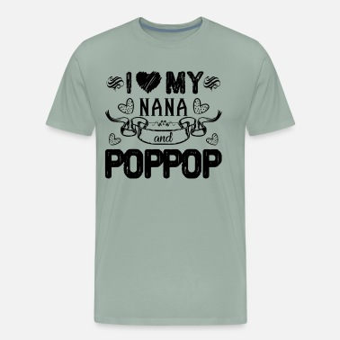 I Love Nana I Love My Nana And Poppop Shirt - Men's Premium T-Shirt