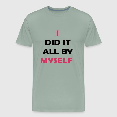 I did it all by myself - Men's Premium T-Shirt