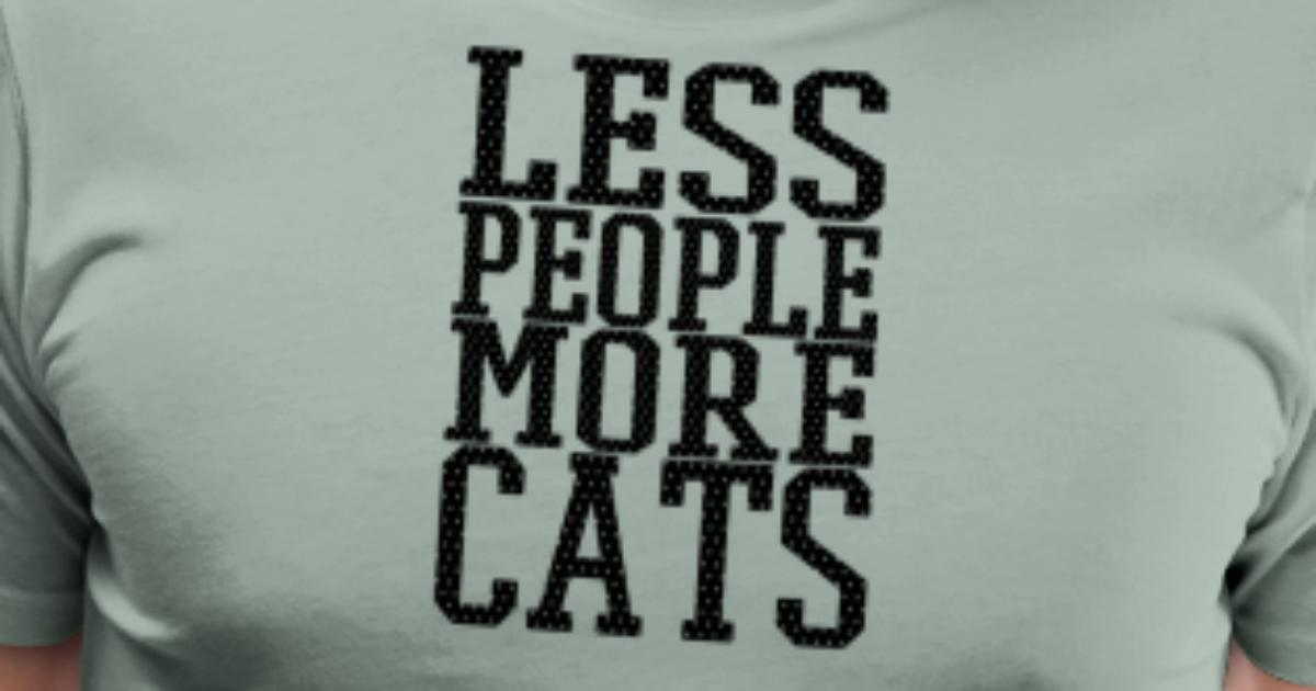 aa8795352 cat Less people more cats Men's Premium T-Shirt | Spreadshirt