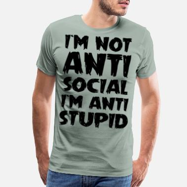 Clue not anti social i am anti stupid funny - Men's Premium T-Shirt